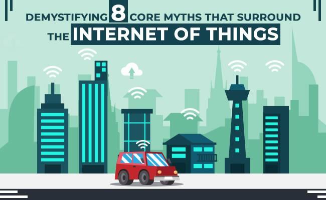 Nesnelerin İnterneti Çevreleyen 8 Temel Efsaneyi Keşfedin
